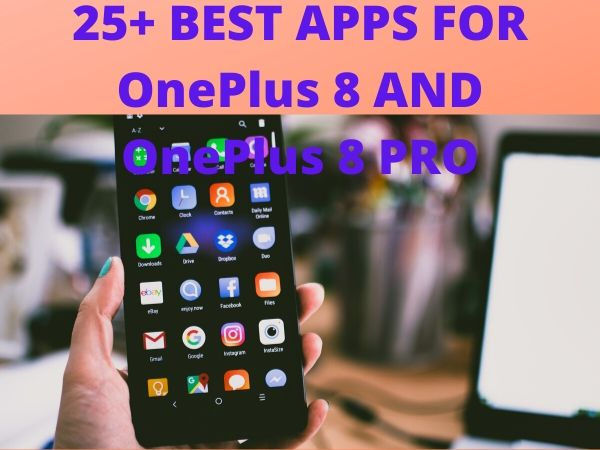 25 Best Apps For Oneplus 8 And Oneplus 8 Pro